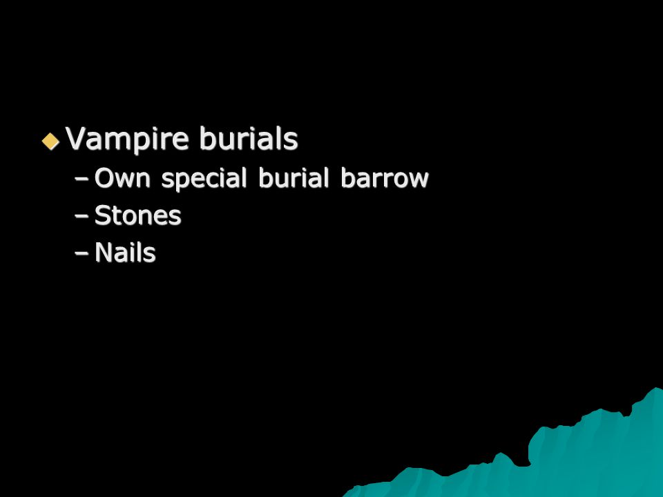  Vampire burials –Own special burial barrow –Stones –Nails