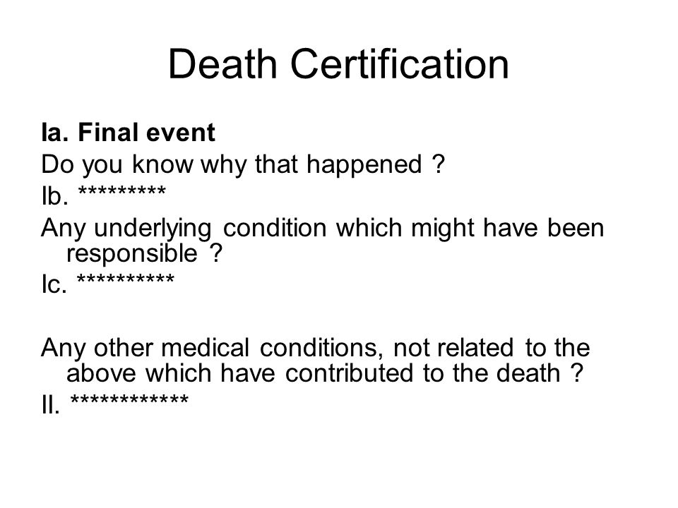 Death Certification Ia. Final event Do you know why that happened .