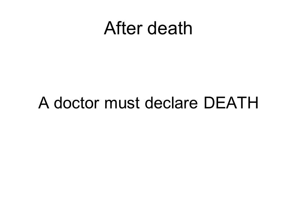 After death A doctor must declare DEATH