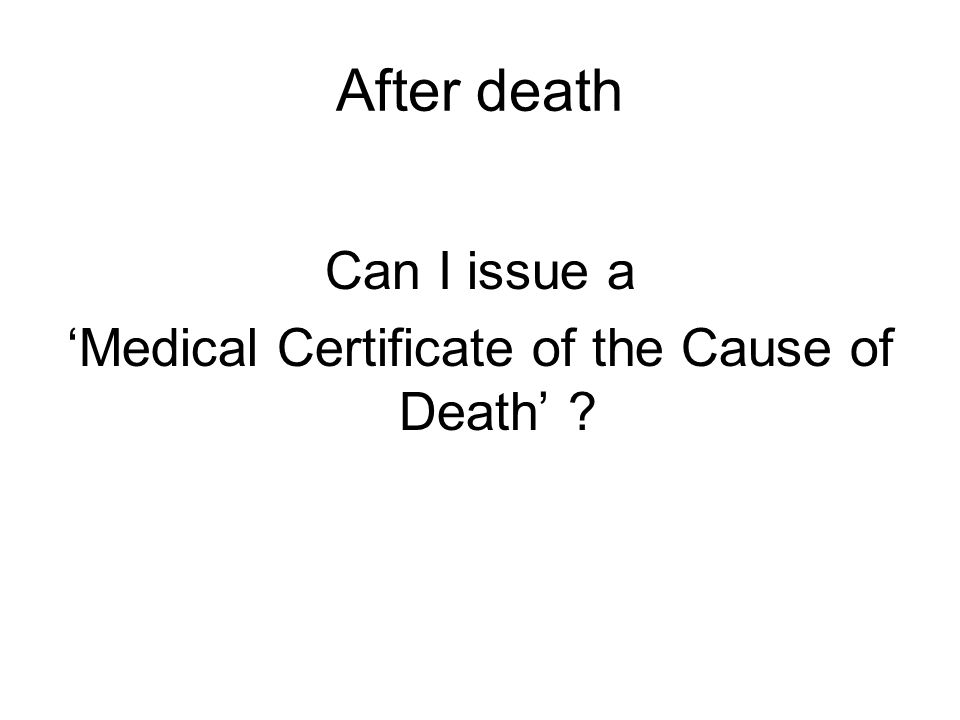 After death Can I issue a 'Medical Certificate of the Cause of Death'