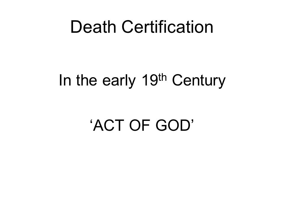 Death Certification In the early 19 th Century 'ACT OF GOD'