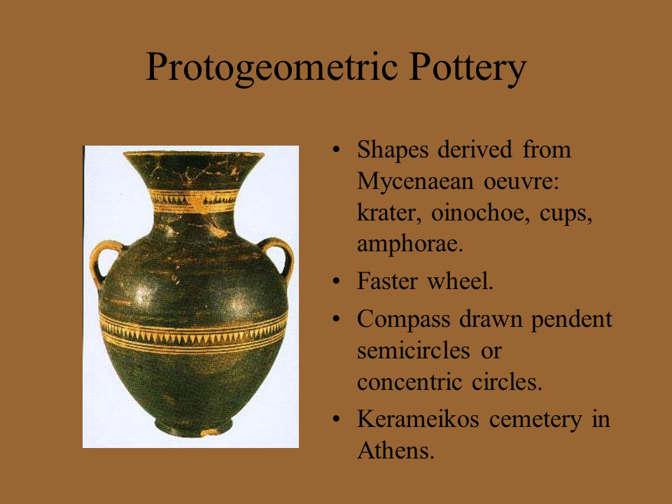 Protogeometric Pottery Shapes derived from Mycenaean oeuvre: krater, oinochoe, cups, amphorae. Faster wheel. Compass drawn pendent semicircles or conc