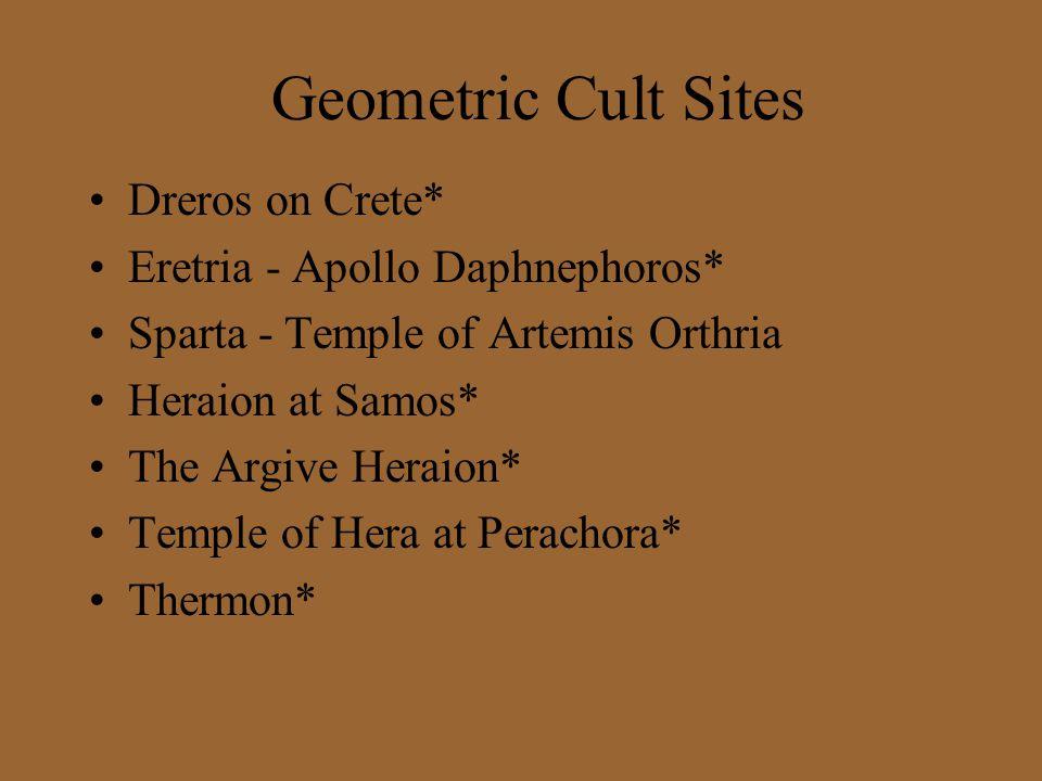 Geometric Cult Sites Dreros on Crete* Eretria - Apollo Daphnephoros* Sparta - Temple of Artemis Orthria Heraion at Samos* The Argive Heraion* Temple of Hera at Perachora* Thermon*
