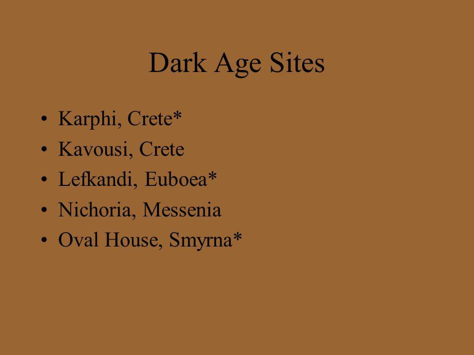 Dark Age Sites Karphi, Crete* Kavousi, Crete Lefkandi, Euboea* Nichoria, Messenia Oval House, Smyrna*