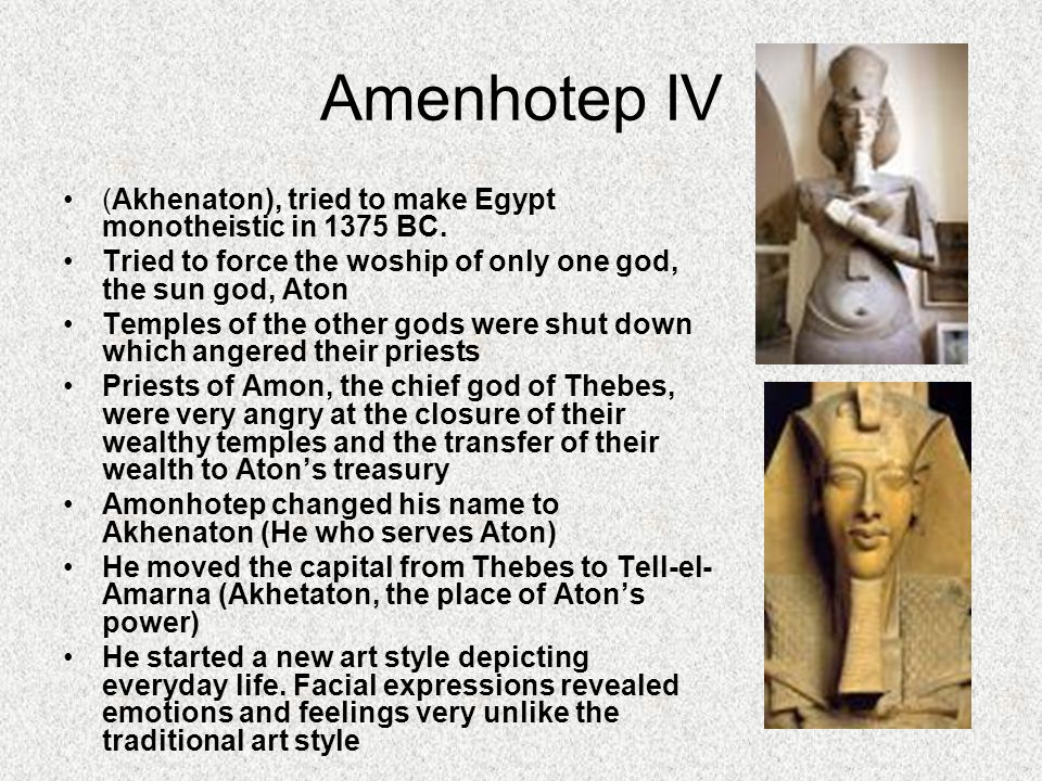 Amenhotep IV (Akhenaton), tried to make Egypt monotheistic in 1375 BC.