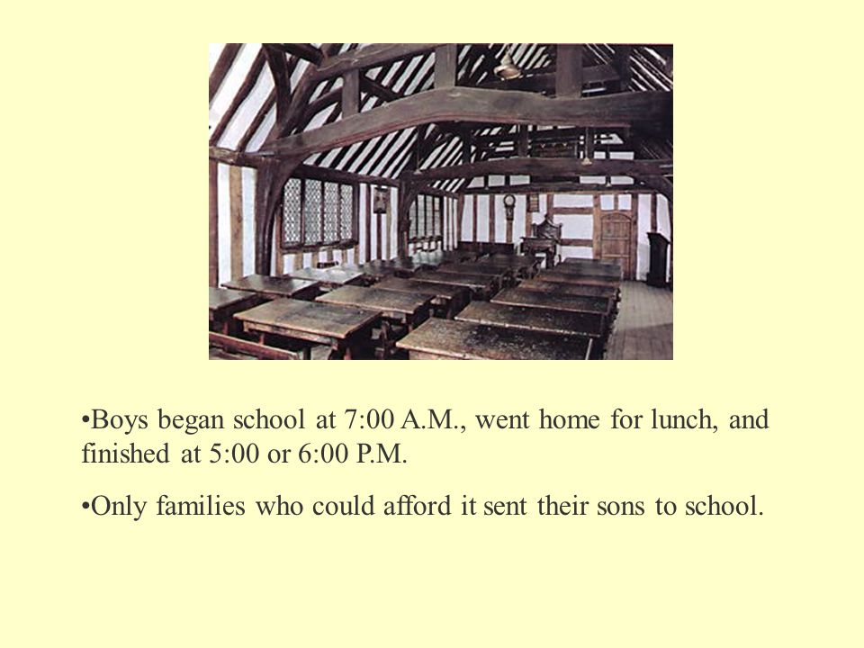 Boys began school at 7:00 A.M., went home for lunch, and finished at 5:00 or 6:00 P.M.