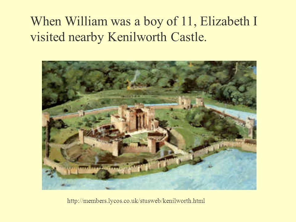When William was a boy of 11, Elizabeth I visited nearby Kenilworth Castle.