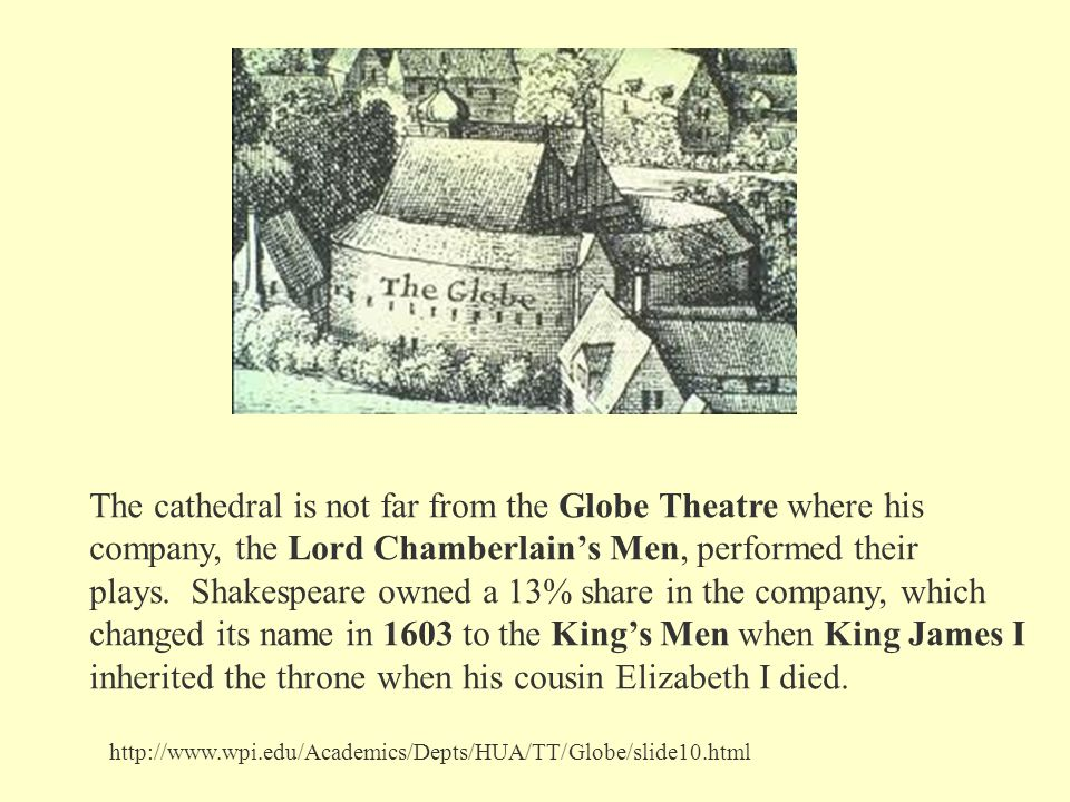 The cathedral is not far from the Globe Theatre where his company, the Lord Chamberlain's Men, performed their plays.