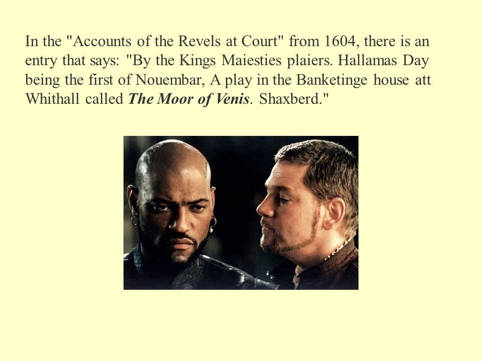 In the Accounts of the Revels at Court from 1604, there is an entry that says: By the Kings Maiesties plaiers.