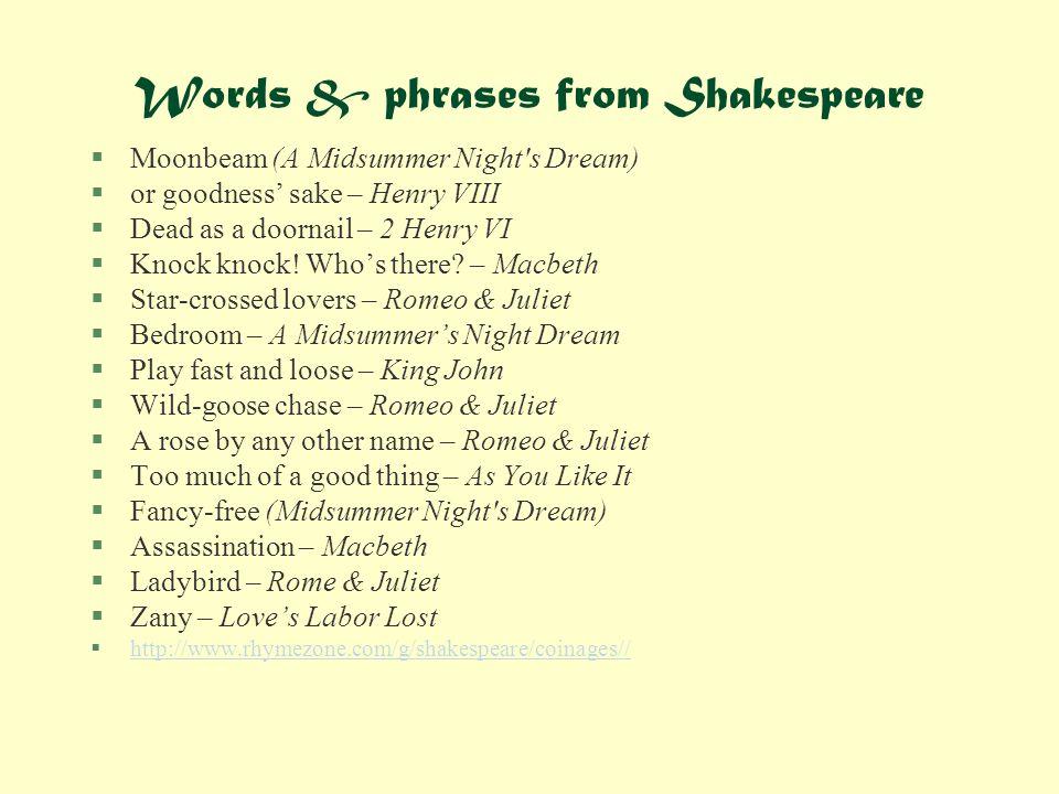 Words & phrases from Shakespeare §Moonbeam (A Midsummer Night s Dream) §or goodness' sake – Henry VIII §Dead as a doornail – 2 Henry VI §Knock knock.