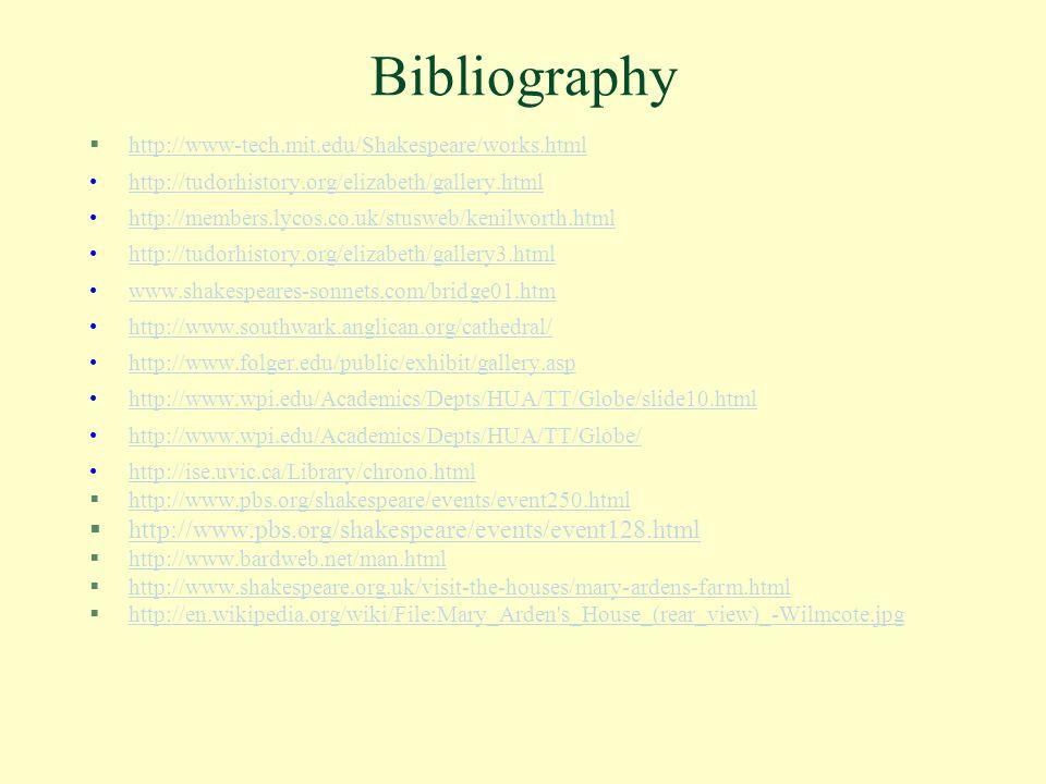 Bibliography §http://www-tech.mit.edu/Shakespeare/works.htmlhttp://www-tech.mit.edu/Shakespeare/works.html http://tudorhistory.org/elizabeth/gallery.h