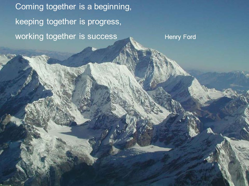Coming together is a beginning, keeping together is progress, working together is success Henry Ford