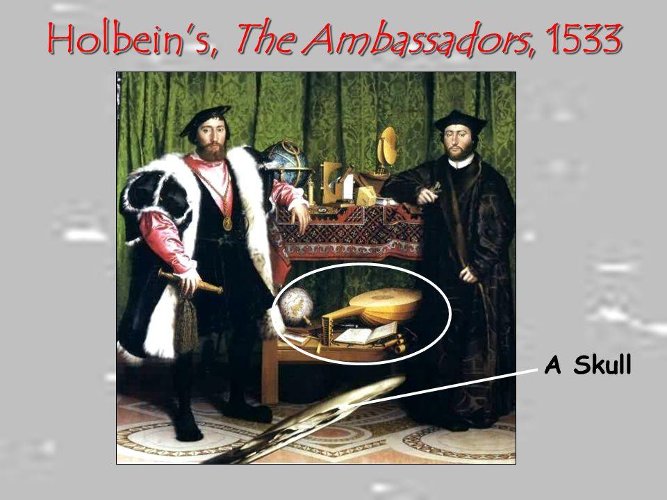 Holbein's, The Ambassadors, 1533 A Skull