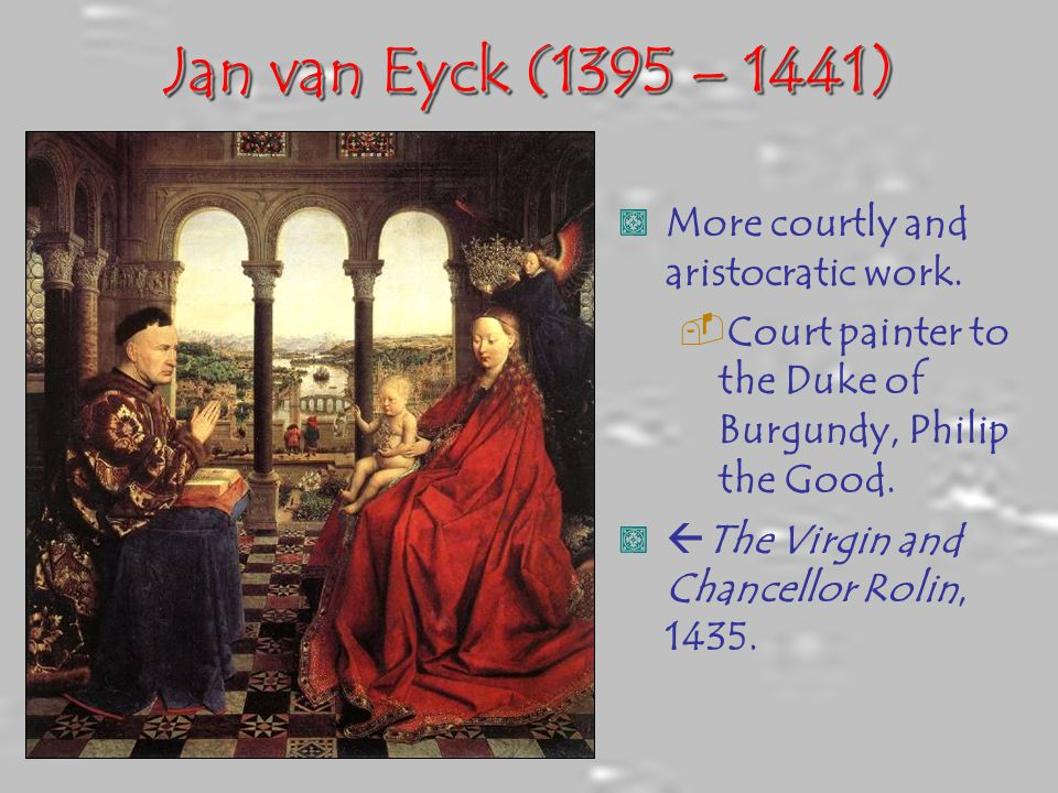 Jan van Eyck (1395 – 1441), More courtly and aristocratic work.  Court painter to the Duke of Burgundy, Philip the Good.,  The Virgin and Chancellor