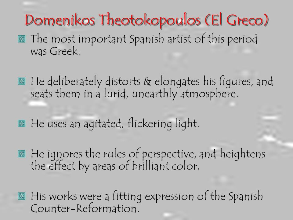 Domenikos Theotokopoulos (El Greco), The most important Spanish artist of this period was Greek., He deliberately distorts & elongates his figures, an