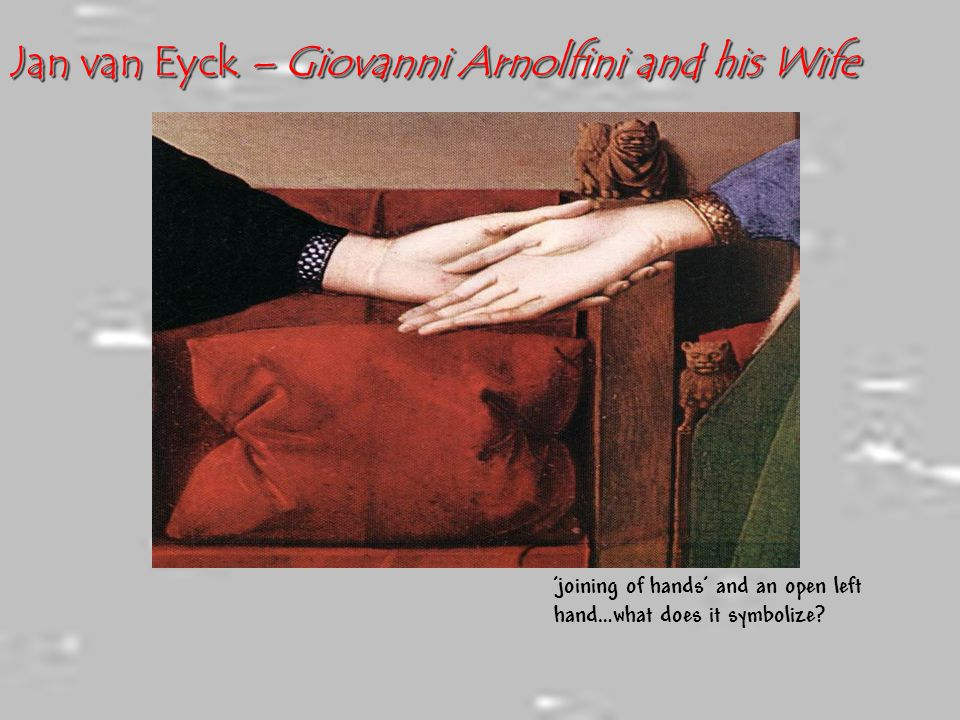Jan van Eyck – Giovanni Arnolfini and his Wife 'joining of hands' and an open left hand…what does it symbolize?