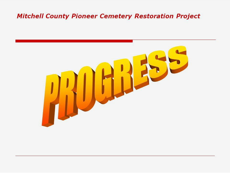 Mitchell County Pioneer Cemetery Restoration Project Please Contact: Neal Du Shane 1224 Canvasback Court Fort Collins, CO 80252-8835 1-970-223-5156 Of