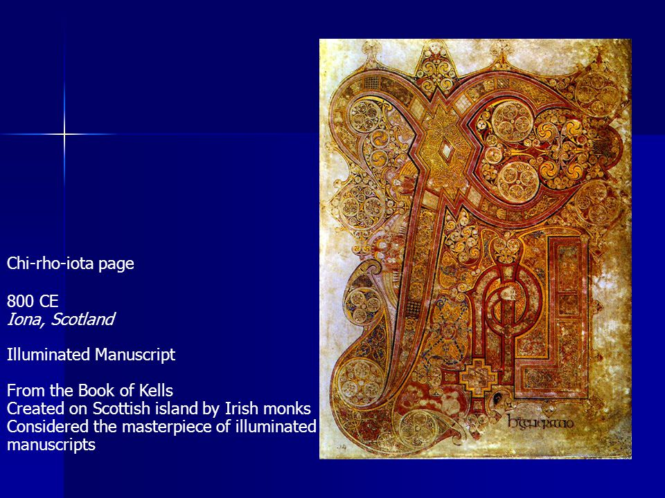 Chi-rho-iota page 800 CE Iona, Scotland Illuminated Manuscript From the Book of Kells Created on Scottish island by Irish monks Considered the masterp