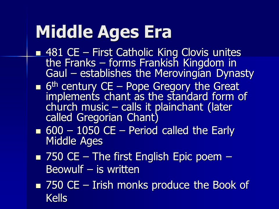 Middle Ages Era 481 CE – First Catholic King Clovis unites the Franks – forms Frankish Kingdom in Gaul – establishes the Merovingian Dynasty 481 CE –