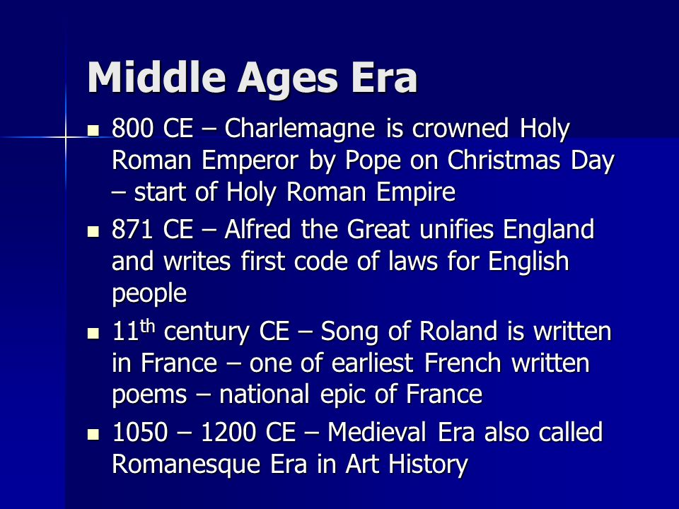 Middle Ages Era 800 CE – Charlemagne is crowned Holy Roman Emperor by Pope on Christmas Day – start of Holy Roman Empire 800 CE – Charlemagne is crown