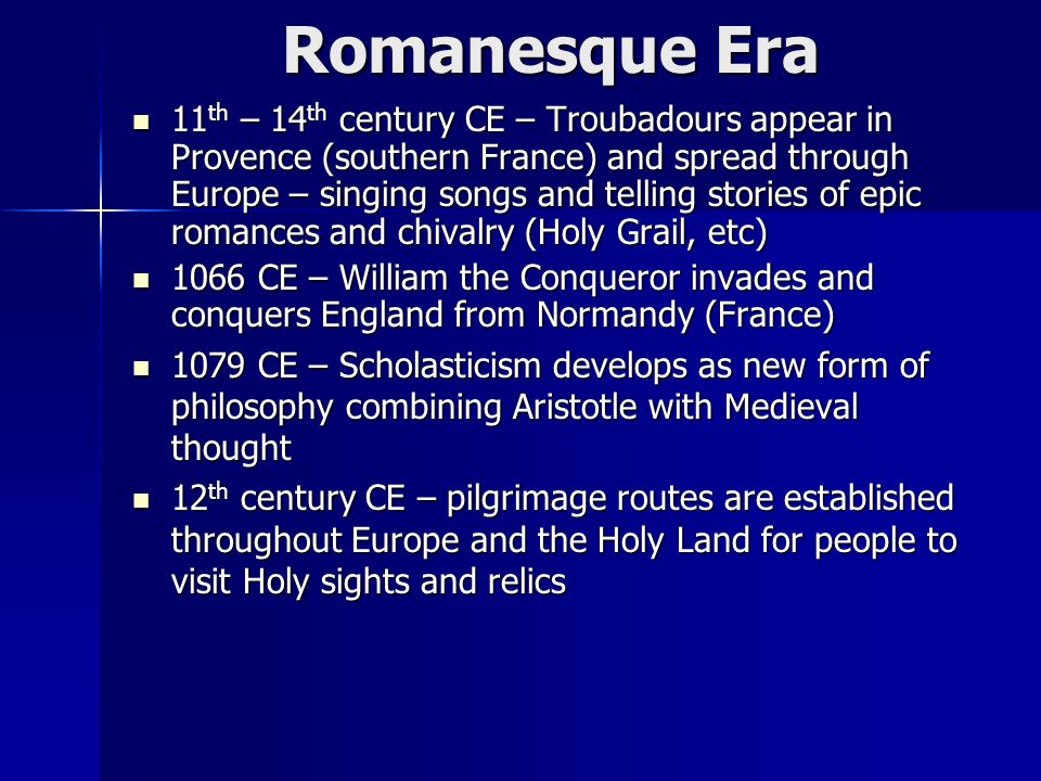 Romanesque Era 11 th – 14 th century CE – Troubadours appear in Provence (southern France) and spread through Europe – singing songs and telling stori