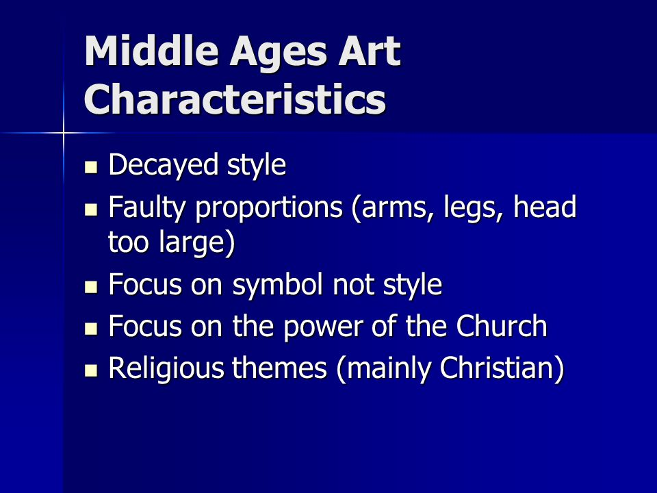 Middle Ages Art Characteristics Decayed style Decayed style Faulty proportions (arms, legs, head too large) Faulty proportions (arms, legs, head too l
