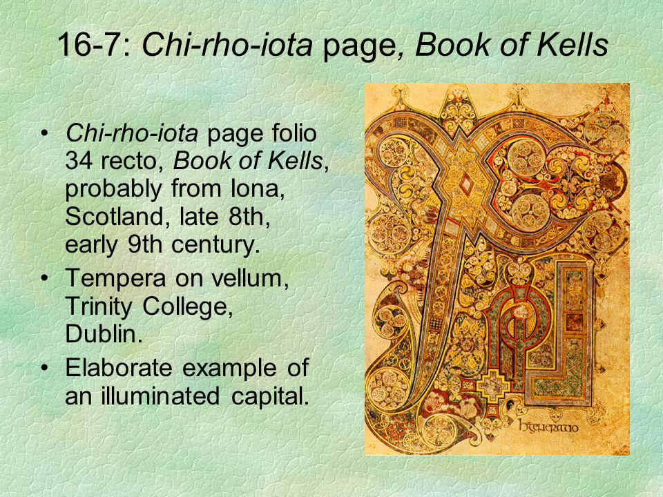 16-7: Chi-rho-iota page, Book of Kells Chi-rho-iota page folio 34 recto, Book of Kells, probably from Iona, Scotland, late 8th, early 9th century. Tem