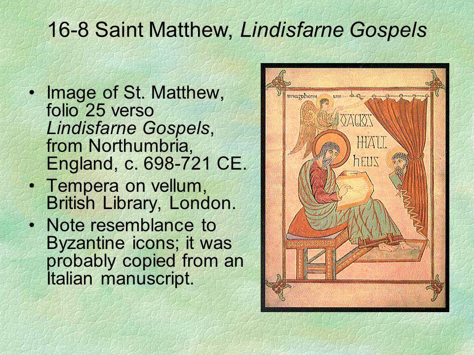 16-8 Saint Matthew, Lindisfarne Gospels Image of St. Matthew, folio 25 verso Lindisfarne Gospels, from Northumbria, England, c. 698-721 CE. Tempera on