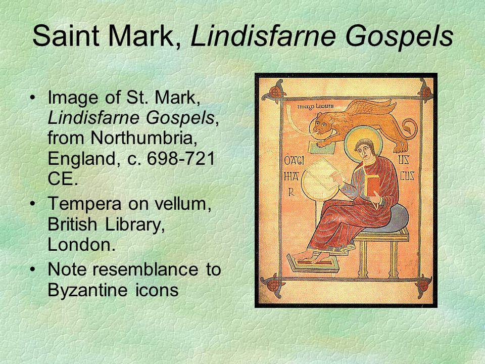 Saint Mark, Lindisfarne Gospels Image of St. Mark, Lindisfarne Gospels, from Northumbria, England, c. 698-721 CE. Tempera on vellum, British Library,