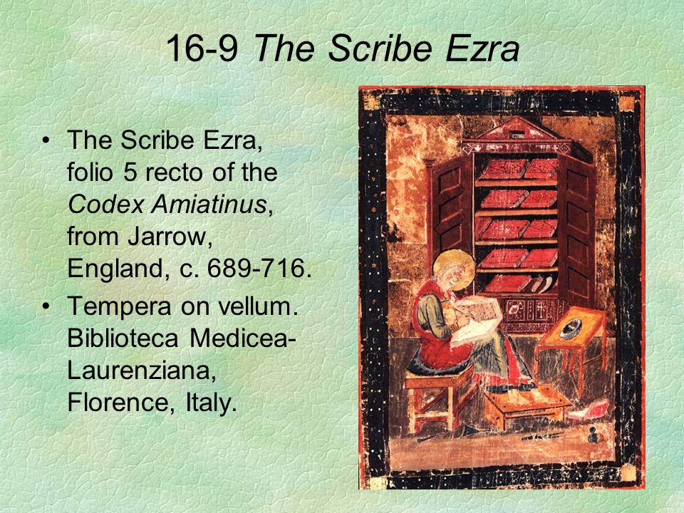 16-9 The Scribe Ezra The Scribe Ezra, folio 5 recto of the Codex Amiatinus, from Jarrow, England, c. 689-716. Tempera on vellum. Biblioteca Medicea- L