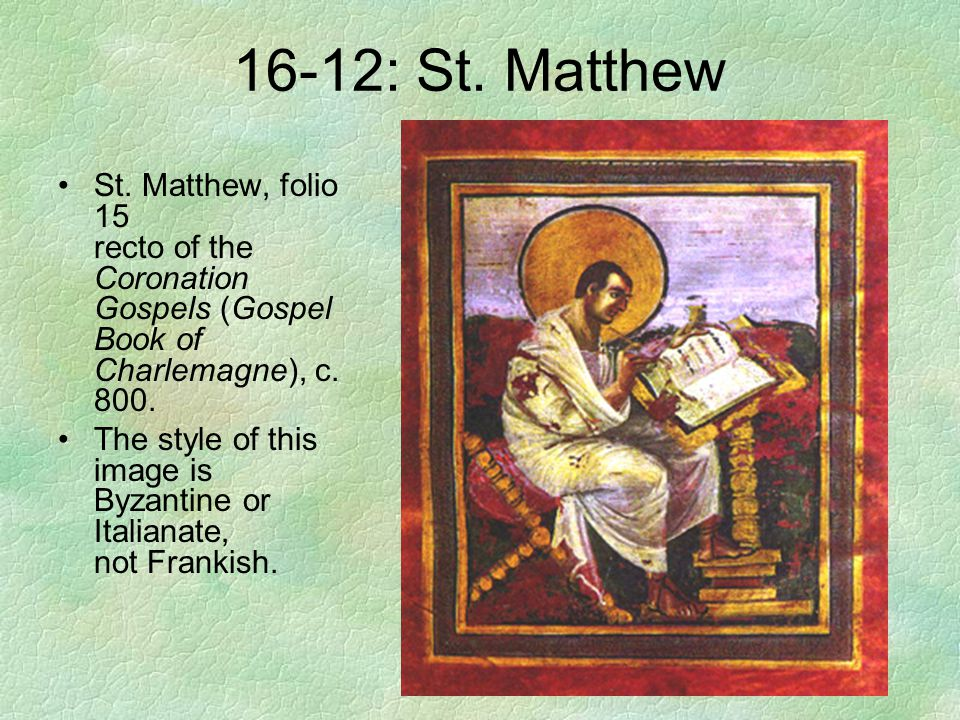 16-12: St. Matthew St. Matthew, folio 15 recto of the Coronation Gospels (Gospel Book of Charlemagne), c. 800. The style of this image is Byzantine or