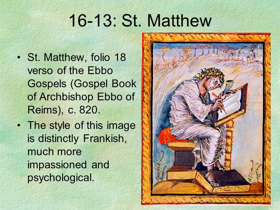 16-13: St. Matthew St. Matthew, folio 18 verso of the Ebbo Gospels (Gospel Book of Archbishop Ebbo of Reims), c. 820. The style of this image is disti