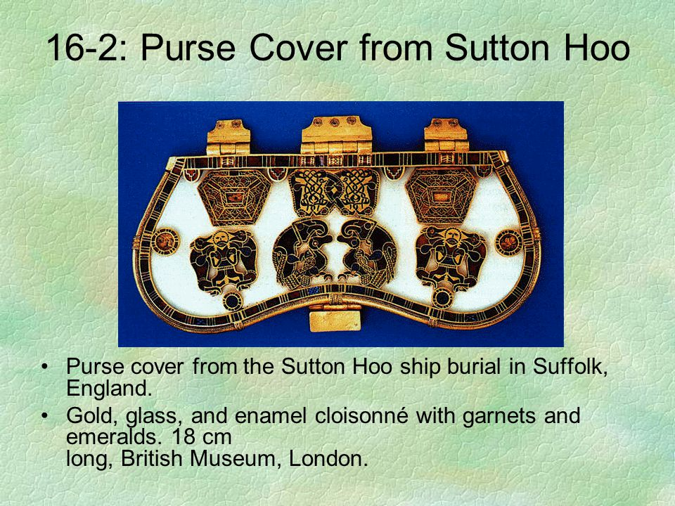 16-2: Purse Cover from Sutton Hoo Purse cover from the Sutton Hoo ship burial in Suffolk, England. Gold, glass, and enamel cloisonné with garnets and