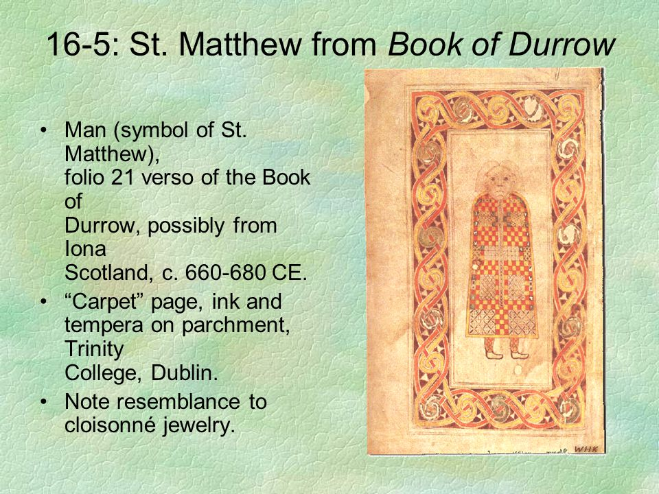 """16-5: St. Matthew from Book of Durrow Man (symbol of St. Matthew), folio 21 verso of the Book of Durrow, possibly from Iona Scotland, c. 660-680 CE. """""""