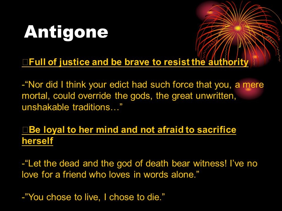 """Antigone ※ Full of justice and be brave to resist the authority -""""Nor did I think your edict had such force that you, a mere mortal, could override th"""