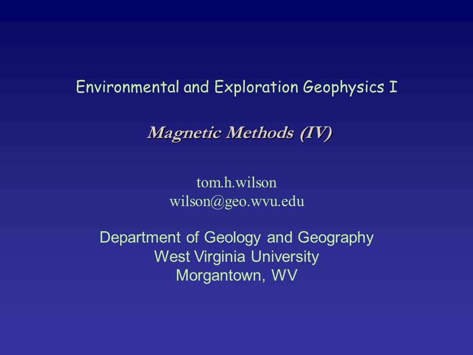 Environmental and Exploration Geophysics I tom.h.wilson wilson@geo.wvu.edu Department of Geology and Geography West Virginia University Morgantown, WV