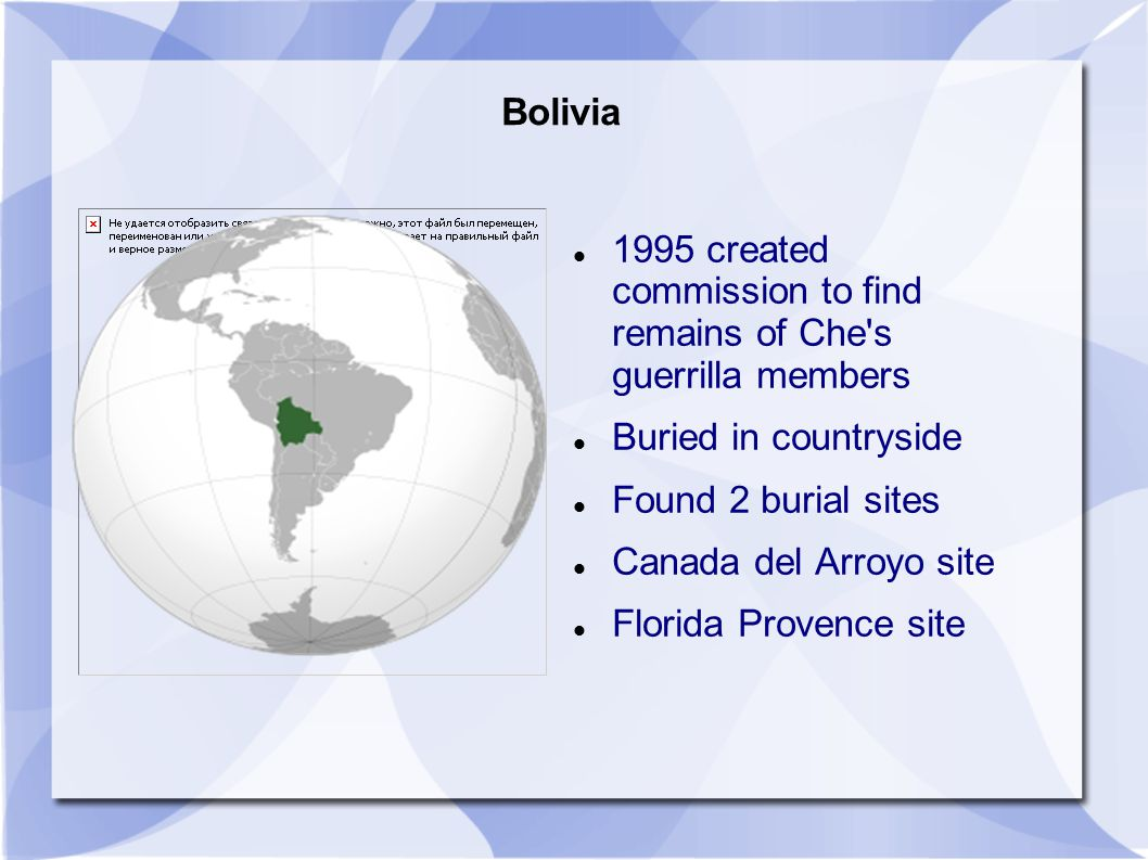 Bolivia 1995 created commission to find remains of Che s guerrilla members Buried in countryside Found 2 burial sites Canada del Arroyo site Florida Provence site