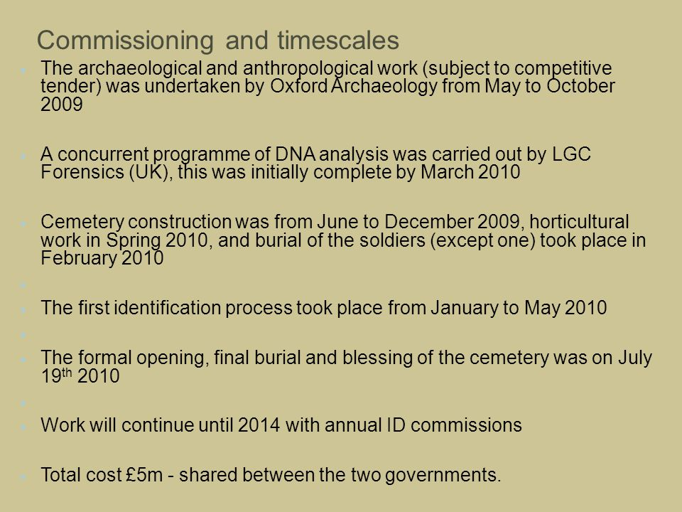 Commissioning and timescales The archaeological and anthropological work (subject to competitive tender) was undertaken by Oxford Archaeology from May
