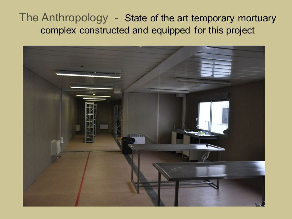 The Anthropology - State of the art temporary mortuary complex constructed and equipped for this project