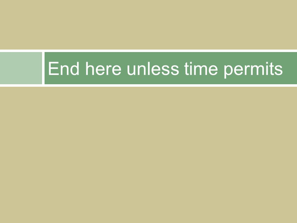 End here unless time permits