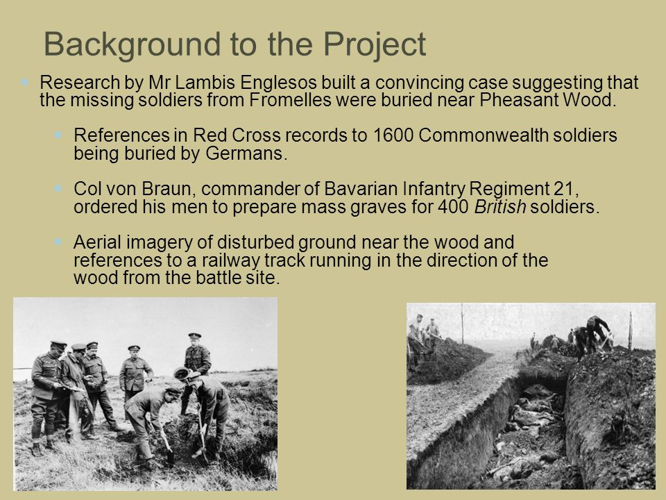 Background to the Project Research by Mr Lambis Englesos built a convincing case suggesting that the missing soldiers from Fromelles were buried near