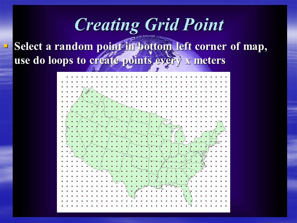 Creating Grid Point  Select a random point in bottom left corner of map, use do loops to create points every x meters