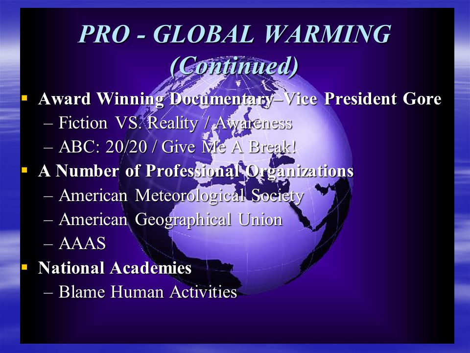 PRO - GLOBAL WARMING (Continued)  Award Winning Documentary–Vice President Gore –Fiction VS.