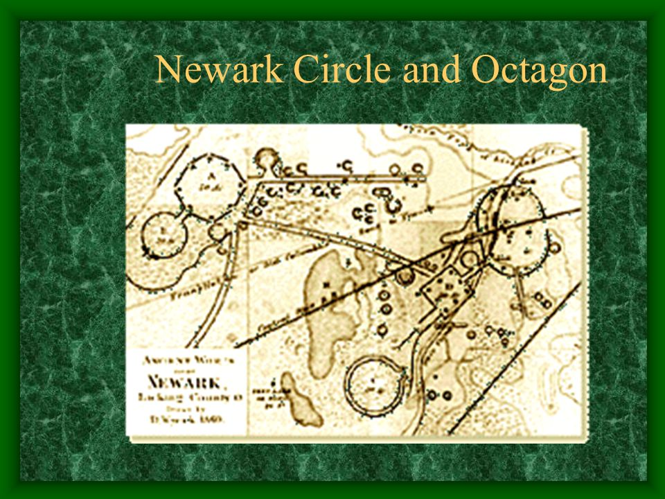 The Newark Earthworks An important Hopewell site is the Newark Works, located in Newark, Ohio. The earthworks there include a large circle and octagon