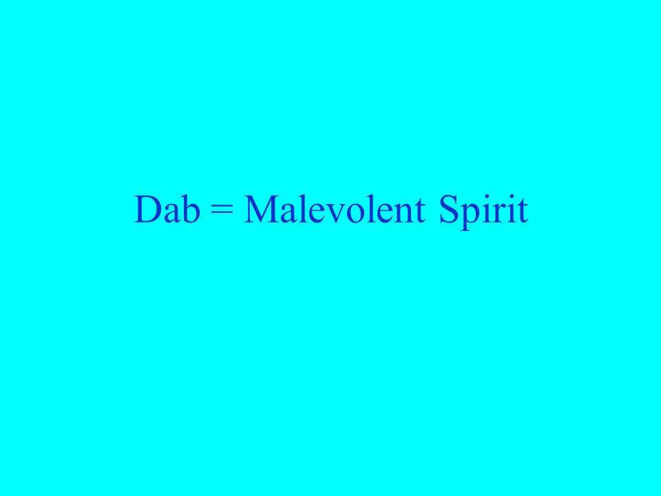 Dab = Malevolent Spirit