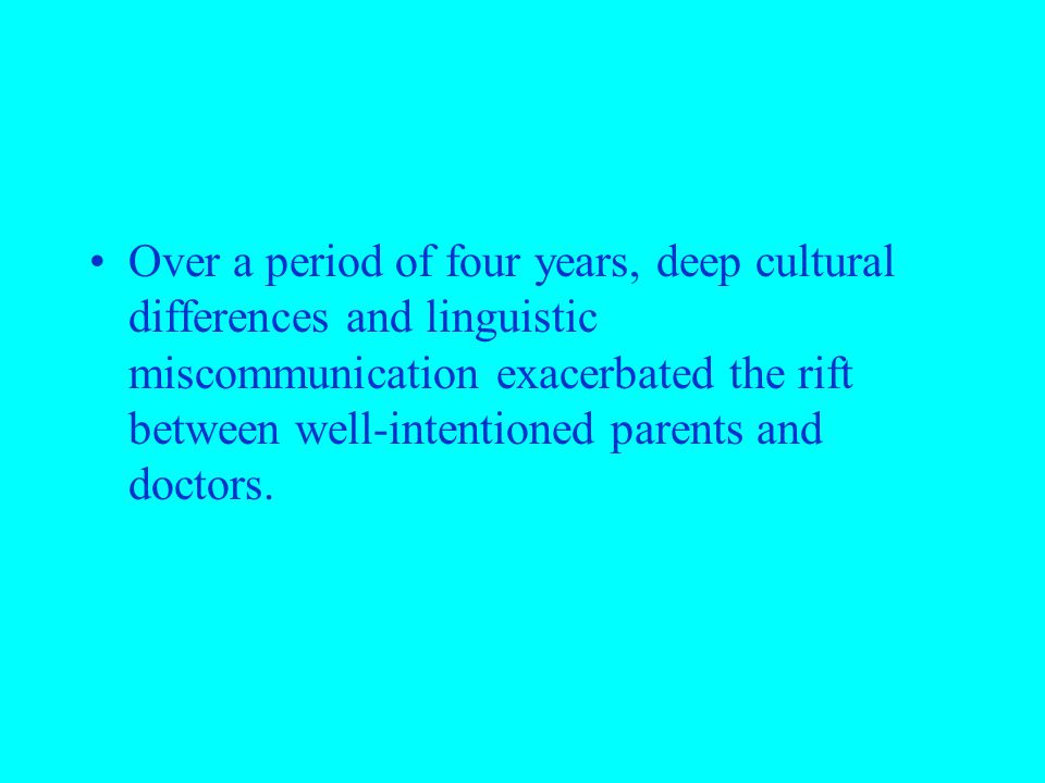 Over a period of four years, deep cultural differences and linguistic miscommunication exacerbated the rift between well-intentioned parents and docto