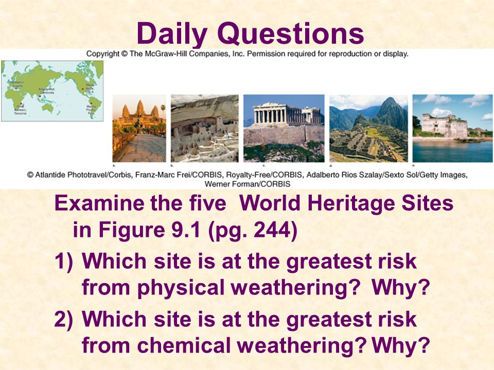 Daily Questions Examine the five World Heritage Sites in Figure 9.1 (pg. 244) 1)Which site is at the greatest risk from physical weathering? Why? 2)Wh