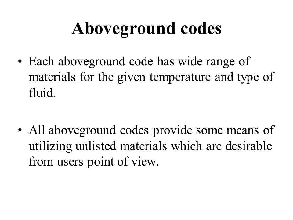 Aboveground codes Each aboveground code has wide range of materials for the given temperature and type of fluid.