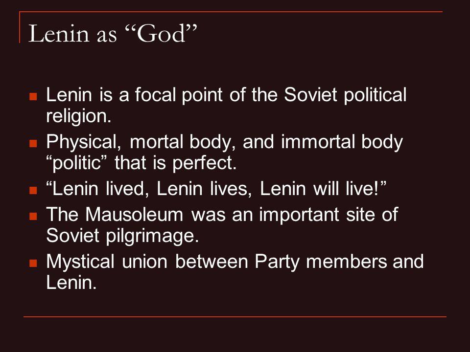 Lenin as God Lenin is a focal point of the Soviet political religion.