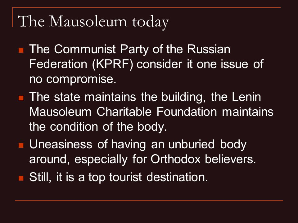 The Mausoleum today The Communist Party of the Russian Federation (KPRF) consider it one issue of no compromise.
